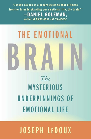 The Emotional Brain : The Mysterious Underpinnings of Emotional Life