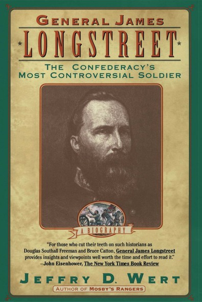 General James Longstreet : The Confederacy's Most Controversial Soldier