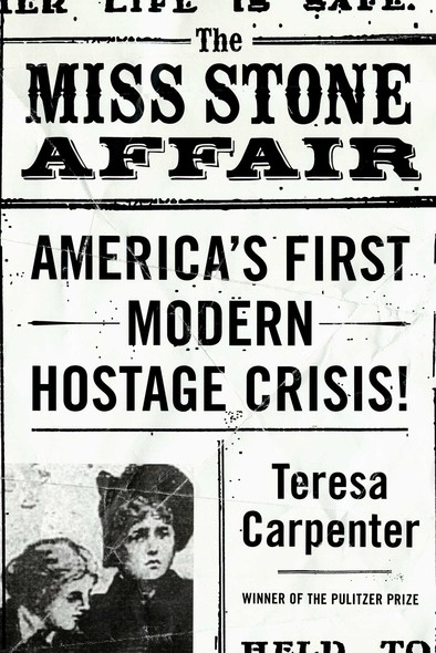 The Miss Stone Affair : America's First Modern Hostage Crisis