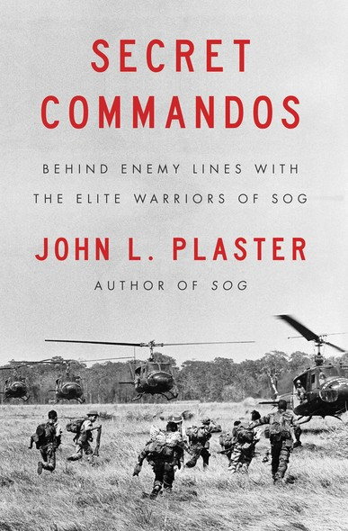 Secret Commandos : Behind Enemy Lines with the Elite Warriors of SOG