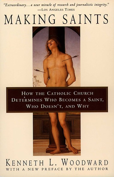 Making Saints : How The Catholic Church Determines Who Becomes A Saint, Who Doesn'T, And Why