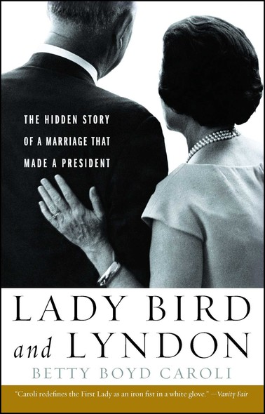 Lady Bird and Lyndon : The Hidden Story of a Marriage That Made a President