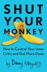 Shut Your Monkey : How to Control Your Inner Critic and Get More Done