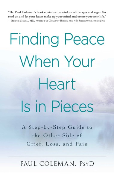 Finding Peace When Your Heart Is In Pieces : A Step-by-Step Guide to the Other Side of Grief, Loss, and Pain