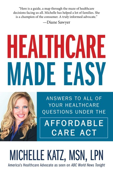 Healthcare Made Easy : Answers to All of Your Healthcare Questions under the Affordable Care Act