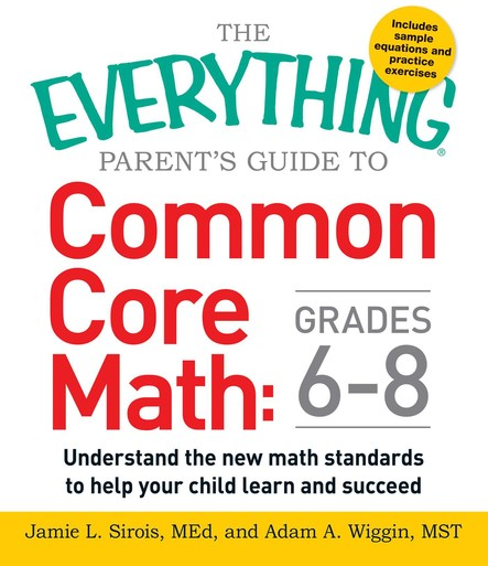 The Everything Parent's Guide to Common Core Math Grades 6-8 : Understand the New Math Standards to Help Your Child Learn and Succeed
