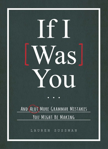 If I Was You... : And Alot More Grammar Mistakes You Might Be Making