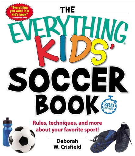 The Everything Kids' Soccer Book : Rules, Techniques, and More About Your Favorite Sport!