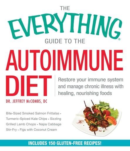 The Everything Guide to the Autoimmune Diet : Restore Your Immune System and Manage Chronic Illness with Healing, Nourishing Foods