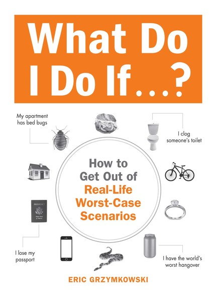 What Do I Do If...? : How to Get Out of Real-Life Worst-Case Scenarios