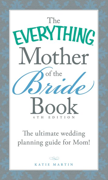 The Everything Mother of the Bride Book : The Ultimate Wedding Planning Guide for Mom!
