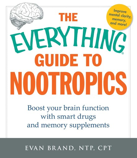 The Everything Guide To Nootropics : Boost Your Brain Function with Smart Drugs and Memory Supplements
