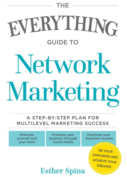 The Everything Guide To Network Marketing : A Step-by-Step Plan for Multilevel Marketing Success