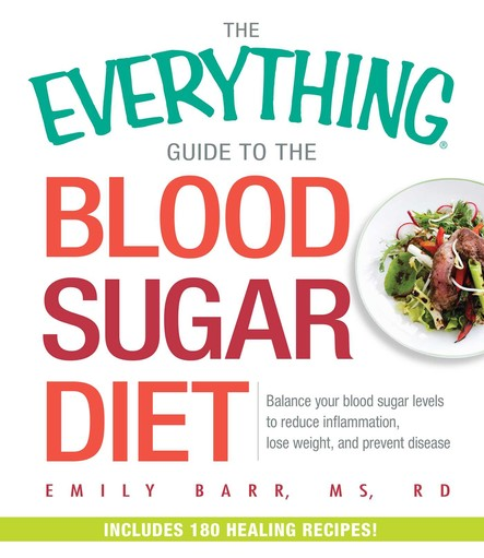 The Everything Guide To The Blood Sugar Diet : Balance Your Blood Sugar Levels to Reduce Inflammation, Lose Weight, and Prevent Disease