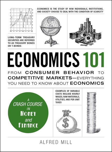 Economics 101 : From Consumer Behavior to Competitive Markets--Everything You Need to Know About Economics