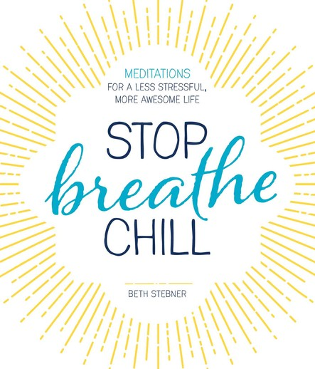 Stop. Breathe. Chill. : Meditations for a Less Stressful, More Awesome Life