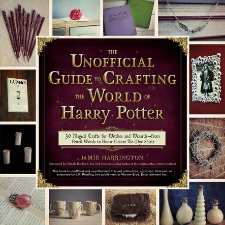 The Unofficial Guide to Crafting the World of Harry Potter : 30 Magical Crafts for Witches and Wizards—from Pencil Wands to House Colors Tie-Dye Shirts