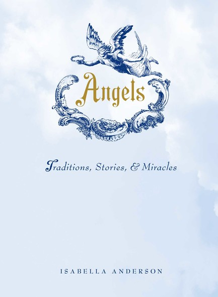 Angels : Traditions, Stories, and Miracles