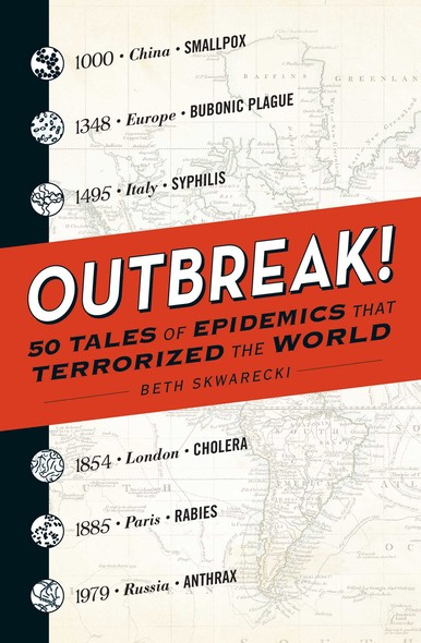 Outbreak! : 50 Tales of Epidemics that Terrorized the World