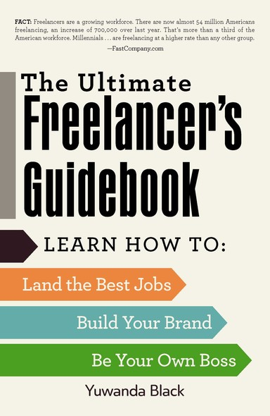 The Ultimate Freelancer's Guidebook : Learn How to Land the Best Jobs, Build Your Brand, and Be Your Own Boss