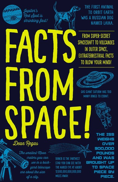 Facts from Space! : From Super-Secret Spacecraft to Volcanoes in Outer Space, Extraterrestrial Facts to Blow Your Mind!