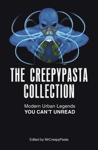 The Creepypasta Collection : Modern Urban Legends You Can't Unread