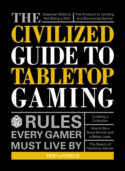 The Civilized Guide to Tabletop Gaming : Rules Every Gamer Must Live By