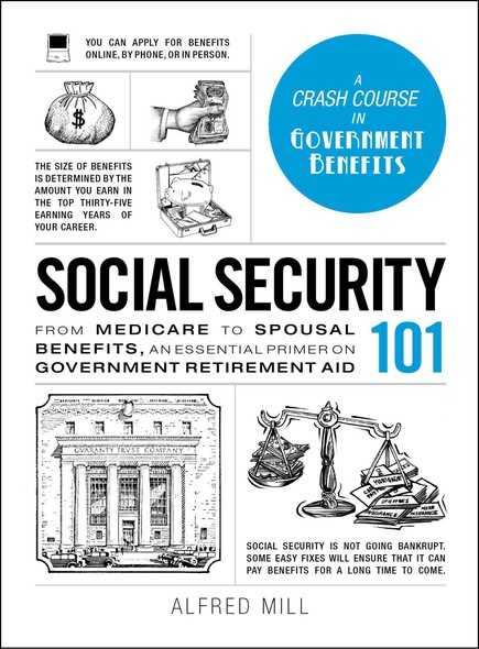 Social Security 101 : From Medicare to Spousal Benefits, an Essential Primer on Government Retirement Aid