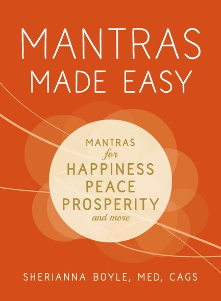 Mantras Made Easy : Mantras for Happiness, Peace, Prosperity, and More