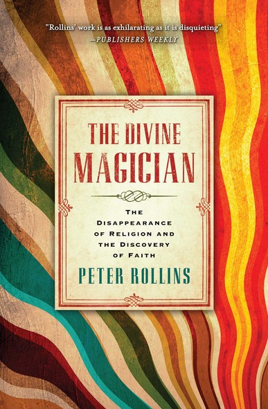 The Divine Magician : The Disappearance of Religion and the Discovery of Faith