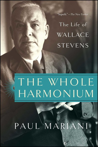 The Whole Harmonium : The Life of Wallace Stevens