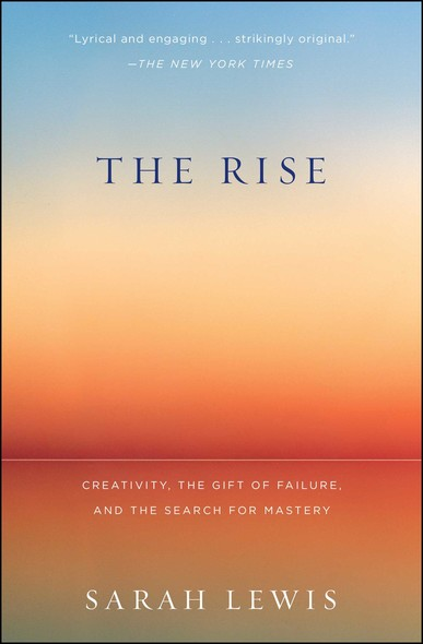 The Rise : Creativity, the Gift of Failure, and the Search for Mastery