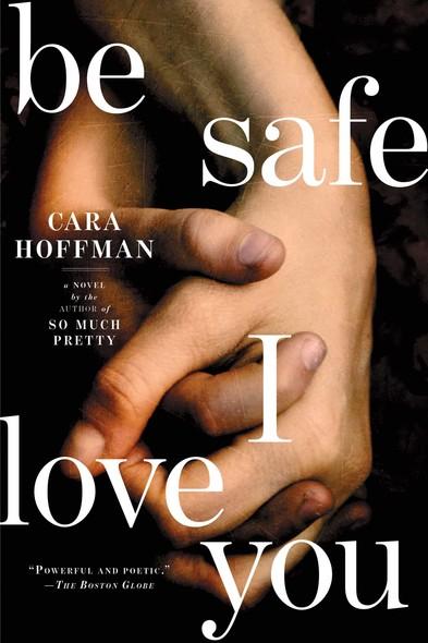 Be Safe I Love You : A Novel