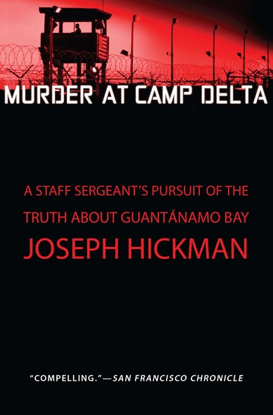 Murder at Camp Delta : A Staff Sergeant's Pursuit of the Truth About Guantanamo Bay