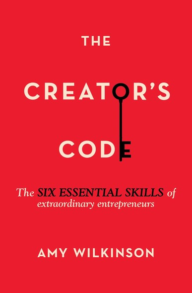 The Creator's Code : The Six Essential Skills of Extraordinary Entrepreneurs