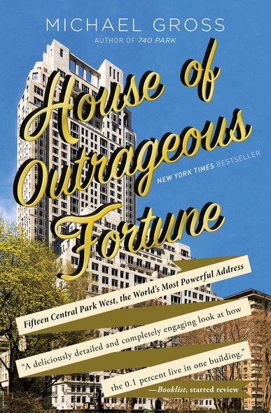 House of Outrageous Fortune : Fifteen Central Park West, the World's Most Powerful Address