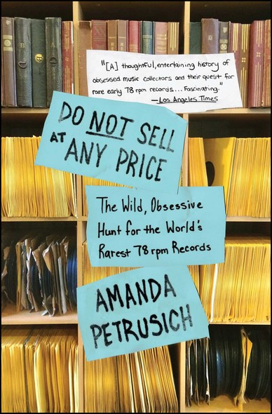 Do Not Sell At Any Price : The Wild, Obsessive Hunt for the World's Rarest 78rpm Records