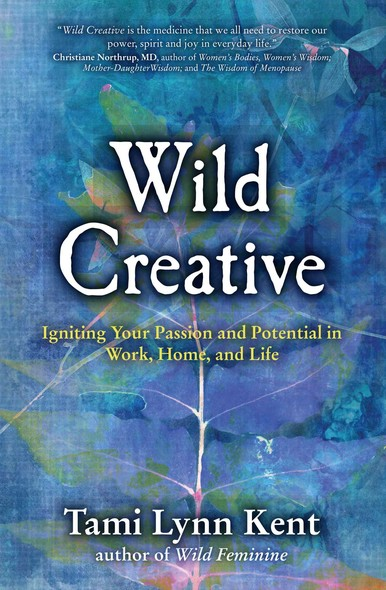 Wild Creative : Igniting Your Passion and Potential in Work, Home, and Life