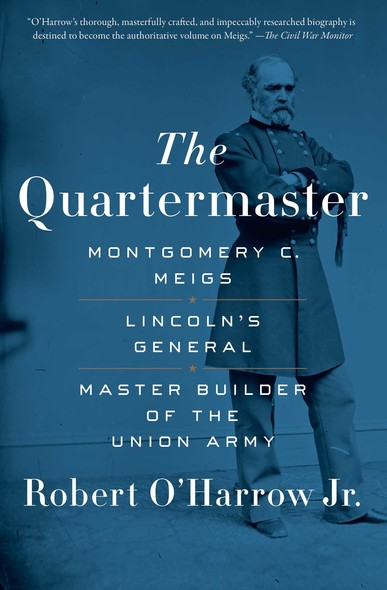 The Quartermaster : Montgomery C. Meigs, Lincoln's General, Master Builder of the Union Army
