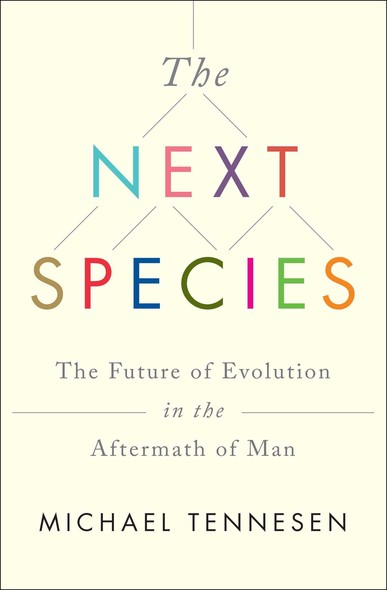 The Next Species : The Future of Evolution in the Aftermath of Man