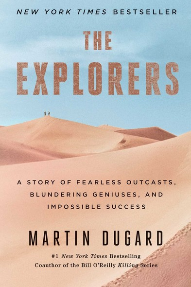 The Explorers : A Story of Fearless Outcasts, Blundering Geniuses, and Impossible Success
