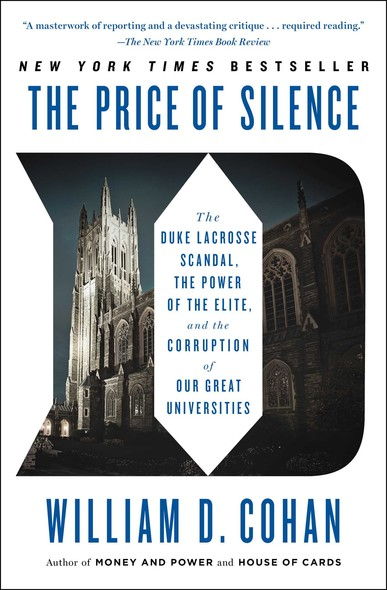 The Price of Silence : The Duke Lacrosse Scandal, the Power of the Elite, and the Corruption of Our Great Universities