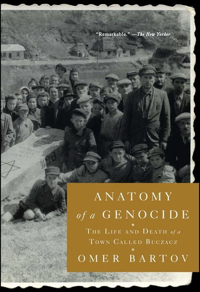 Anatomy of a Genocide : The Life and Death of a Town Called Buczacz