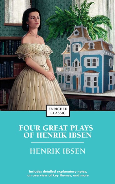 Four Great Plays of Henrik Ibsen : A Doll's House, The Wild Duck, Hedda Gabler, The M