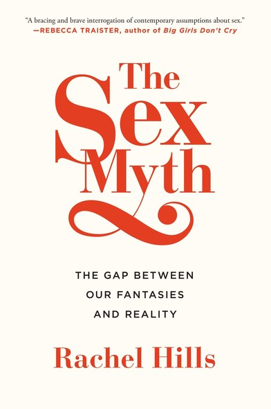 The Sex Myth : The Gap Between Our Fantasies and Reality
