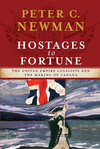 Hostages to Fortune : The United Empire Loyalists and the Making of Canada