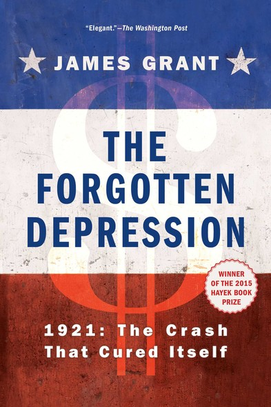 The Forgotten Depression : 1921: The Crash That Cured Itself