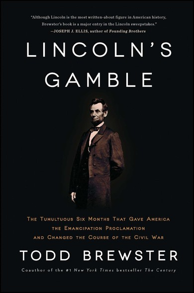 Lincoln's Gamble : The Tumultuous Six Months that Gave America the Emancipation Proclamation and Changed the Course of the Civil War