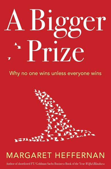 A Bigger Prize : When No One Wins Unless Everyone Wins