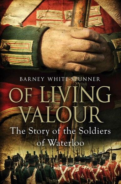 Of Living Valour : The Story of the Soldiers of Waterloo